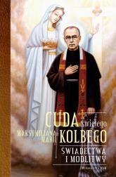 Cuda świętego Maksymiliana Marii Kolbego Świadectwa i modlitwy - Katarzyna Pytlarz | mała okładka