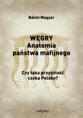 Węgry Anatomia państwa mafijnego Czy taka przyszłość czeka Polskę? - Balint Magyar | mała okładka