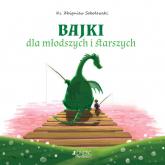 Bajki dla młodszych i starszych - Sobolewski Zbigniew; ilustracje: Ola Makowska | mała okładka