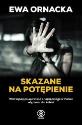 Skazane na potępienie Wstrząsająca opowieść z najcięższego w Polsce więzienia dla kobiet - Ewa Ornacka | mała okładka