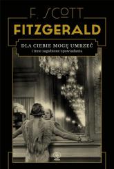 Dla ciebie mogę umrzeć i inne zagubione opowiadania - F.Scott Fitzgerald | mała okładka