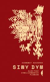 Siwy dym albo pięć cywilizowanych plemion - Szczerek Ziemowit | mała okładka