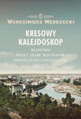 Kresowy kalejdoskop Wędrówki przez Ziemie Wschodnie Drugiej Rzeczypospolitej 1918-1939 - Włodzimierz Mędrzecki | mała okładka