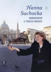 Ambasador u trzech papieży - Hanna Suchocka | mała okładka