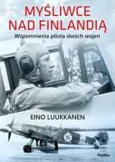 Myśliwce nad Finlandią Wspomnienia pilota dwóch wojen - Eino Luukkanen | mała okładka