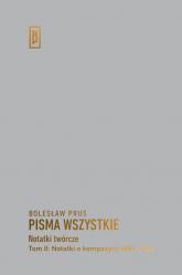 Notatki twórcze Tom 2 Notatki o kompozycji 1886-1889 - Bolesław Prus | mała okładka