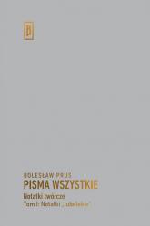 Notatki twórcze Tom 1 Notatki lubelskie - Bolesław Prus | mała okładka