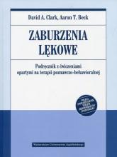 Zaburzenia lękowe Podręcznik z ćwiczeniami opartymi na terapii poznawczo-behawioralnej - Clark David A., Beck Aaron T. | mała okładka