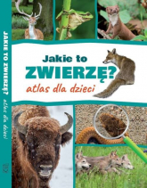 Jakie to zwierzę? Atlas dla dzieci - Twardowska Kamila, Twardowski Jacek | mała okładka