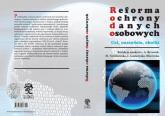 Reforma ochrony danych osobowych  - cel narzędzia skutki -  | mała okładka