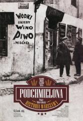 Podchmielona historia Warszawy Warszawskie piwowarstwo od średniowiecza do współczesności - Piotr Wierzbicki | mała okładka