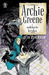 Archie Greene Tom 3 Archie Greene i zaklęcie kruka - D.D. Everest | mała okładka