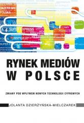 Rynek mediów w Polsce Zmiany pod wpływem nowych technologii cyfrowych - Jolanta Dzierżyńska-Mielczarek | mała okładka