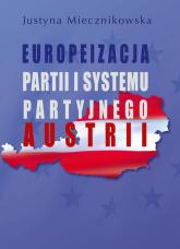 Europeizacja partii i systemu partyjnego Austrii - Justyna Miecznikowska   mała okładka