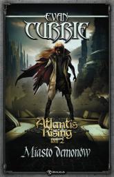 Atlantis Rising Tom 2. Miasto demonów - Evan Currie | mała okładka
