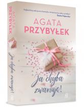 Ja chyba zwariuję! - Agata Przybyłek | mała okładka