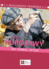 Sny Akiry Kurosawy Mit, symbol, rytuał - Małgorzata Tasiemska | mała okładka