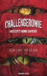 Challengerowie Następcy homo sapiens - Adrian Miller   mała okładka