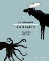 Niesamowite zwierzęta i ciekawostki z ich życia - Maja Safstrom | mała okładka