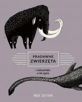 Pradawne zwierzęta i ciekawostki z ich życia - Maja Safstrom | mała okładka