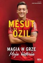Mesut Ozil Magia w grze Moja historia - Ozil Mesut, Psotta Kai | mała okładka