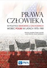 Prawa człowieka w polityce demokracji zachodnich wobec Polski w latach 1975-1981 - Jarząbek Wanda, Jaworski Paweł, Tebinka Jacek, Tyszkiewicz Jakub | mała okładka