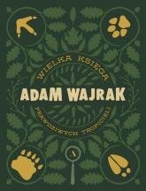 Wielka Księga prawdziwych Tropicieli - Adam Wajrak | mała okładka