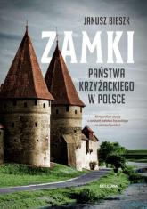 Zamki Państwa Krzyżackiego w Polsce - Janusz Bieszk | mała okładka