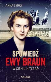 Spowiedź Ewy Braun W cieniu Hitlera - Anna Lerke   mała okładka