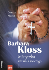 Barbara Kloss Mistyczka różańca świętego - Dorota Mazur   mała okładka