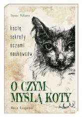 O czym myślą koty Kocie sekrety oczami naukowców - Thomas McNamee | mała okładka