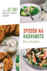 Sposób na Hashimoto Jak w 31 dni zwalczyć uciążliwe objawy choroby - Karen Frazier   mała okładka