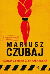 Dziewczynka z zapalniczką - Mariusz Czubaj | mała okładka