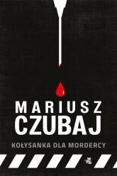 Kołysanka dla mordercy - Mariusz Czubaj | mała okładka