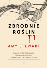 Zbrodnie roślin - Amy Stewart | mała okładka