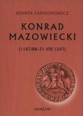 Konrad Mazowiecki 1187/88-31 VIII 1247 - Henryk Samsonowicz   mała okładka