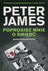 Poprosisz mnie o śmierć Będziesz moja albo niczyja - Peter James | mała okładka