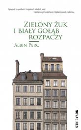 Zielony żuk i biały gołąb rozpaczy - Albin Perc | mała okładka