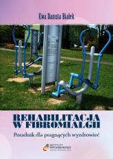 Rehabilitacja w fibromialgii Poradnik dla pragnących wyzdrowieć - Białek Ewa Danuta | mała okładka