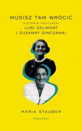 Musisz tam wrócić Historia przyjaźni Lusi Gelmont i Zuzanny Ginczanki - Maria Stauber | mała okładka