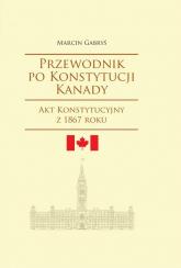 Przewodnik po Konstytucji Kanady - Marcin Gabryś | mała okładka