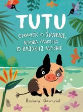 Tutu Opowieść o śwince, która marzyła o rajskiej wyspie - Barbara Gawryluk | mała okładka