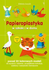 Papieroplastyka w szkole i w domu Część 2 - Elżbieta Szmydt | mała okładka