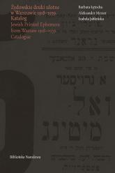 Żydowskie druki ulotne w Warszawie 1918-1939/ Jewish Printed Ephemera from Warsaw 1918-1939 Katalog/ Catalogue - Łętocha Barbara, Messer Aleksander, Jabłońska   mała okładka