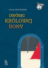 Dwórki królowej Bony - Kalina Jerzykowska   mała okładka
