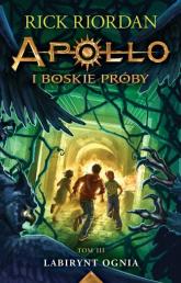 Apollo i boskie próby Tom 3 Labirynt Ognia - Rick Riordan | mała okładka