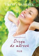 Droga do marzeń - Krystyna Mirek | mała okładka