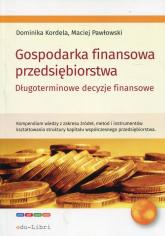 Gospodarka finansowa przedsiębiorstwa Długoterminowe decyzje finansowe - Kordela Dominika, Pawłowski Maciej | mała okładka