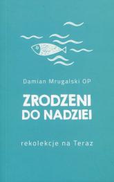 Zrodzeni do nadziei Rekolekcje na Teraz - Damian Mrugalski | mała okładka