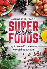 Polskie superfoods czyli żywność o wysokiej wartości odżywczej - Marzena Rojek-Ledwoch | mała okładka